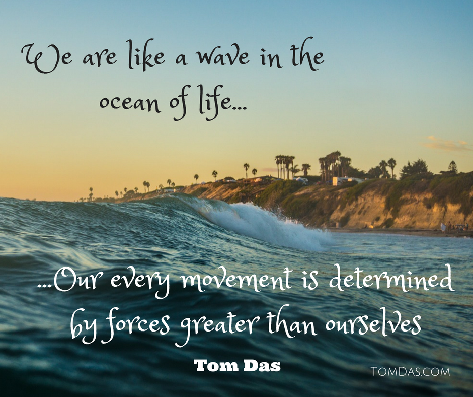 Life Is Like The Ocean Quotes: We Are Like A Wave In The Ocean Of Life…our Every Movement