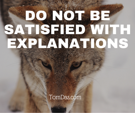 do-not-be-satisfied-with-explanations