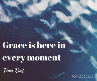 Grace is here in every moment