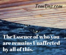 The Essence of who you are remains Unaffected by all of this