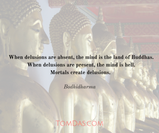 Bodhidharma When delusions are absent, the mind is the land of Buddhas