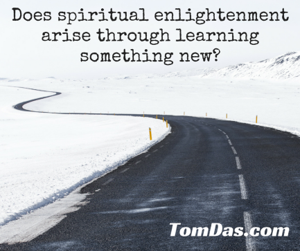 Does spiritual enlightenment come through learning something new