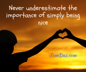 Never underestimate the importance of simply being nice