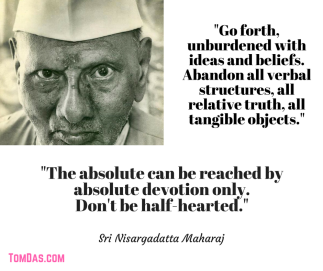 Nisargadatta Abandon all verbal structures, all relative truth, all tangible objects