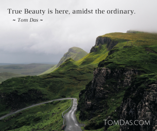True Beauty is here, amidst the ordinary