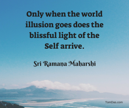 ramana only when the world illusion goes does the blissful light of the self arrive