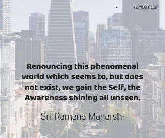 ramana renouncing this phenomenal world which does not exist