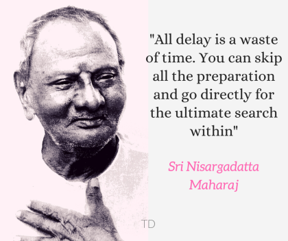 Nisargadatta all delay is a waste of time