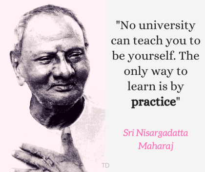 Nisargadatta the only way is practice